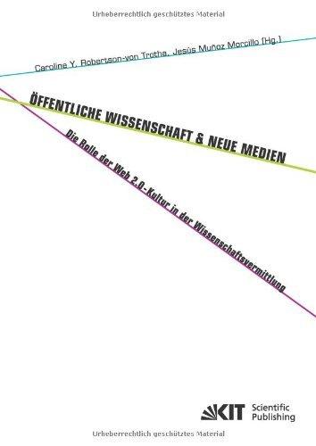 Oeffentliche Wissenschaft und Neue Medien : die Rolle der Web 2.0-Kultur in der Wissenschaftsvermittlung (German Edition) [Paperback] [2012] (Author) Caroline Y. Robertson-von Trotha, Jusús Munoz Morcillo, Marco Ianniello
