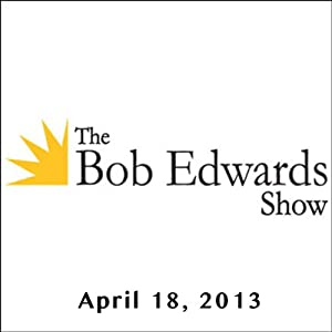 The Bob Edwards Show, Josh Wheeler and Gregory Porter, April 18, 2013 Radio/TV Program