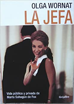 La Jefa: Vida Publica y Privada de Marta Sahagun de Fox (Spanish Edition)