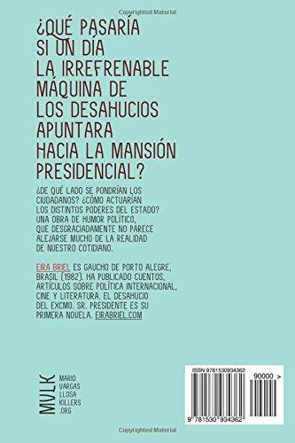 Sr. Presidente: ¿Qué pasaría si la maquinaria de los desahucios apuntara al presidente de un país? (Spanish Edition): Eira Briel: 9781530934362: Amazon.com: ...