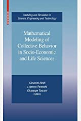 Mathematical Modeling of Collective Behavior in Socio-Economic and Life Sciences (Modeling and Simulation in Science, Engineering and Technology) Hardcover