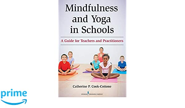 Mindfulness and Yoga in Schools: A Guide for Teachers and ...