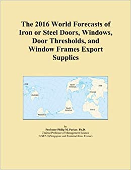 The 2016 World Forecasts of Iron or Steel Doors, Windows, Door Thresholds, and Window Frames Export Supplies