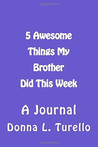 5 Awesome Things My Brother Did This Week: A Journal