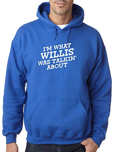 Trendy USA 1226 - Adult Hoodie I'm What Willis was Talking About TV Show Unisex Pullover Sweatshirt Small Royal Blue