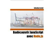 Redécouvrir JavaScript avec Node.js (French Edition)