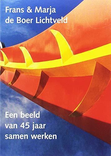 Frans & Marja de Boer Lichtveld: Een beeld van 45 jaar samen werken (Dutch Edition)