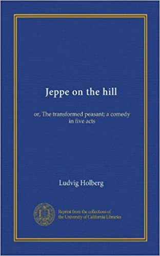 Download Jeppe on the hill (Vol-1): or, The transformed peasant; a comedy in five acts PDF, azw (Kindle), ePub