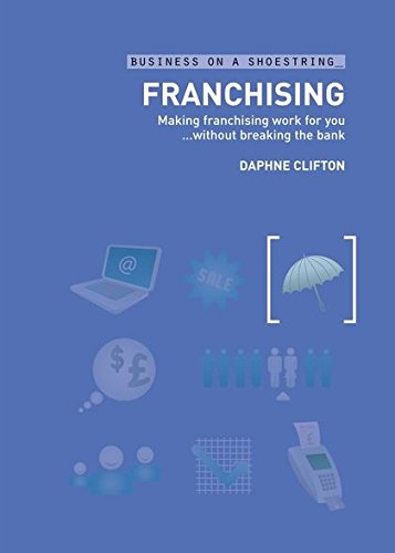 Download Franchising: Making franchising work for you...without breaking the bank (Business on a Shoestring) ebook
