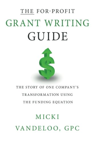 THE For-Profit Grant Writing Guide: The Story of One Company's Transformation Using the Funding Equation