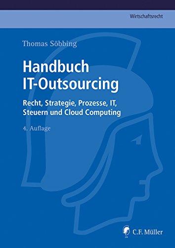 Handbuch IT-Outsourcing: Recht, Strategien, Prozesse, IT, Steuern und Cloud Computing (C.F. Müller Wirtschaftsrecht) (German Edition)