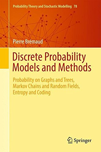 - Discrete Probability Models and Methods: Probability on Graphs and Trees, Markov Chains and Random Fields, Entropy and Coding (Probability Theory and Stochastic Modelling)