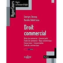 Droit commercial. Actes de commerce - Commerçants - Fonds de commerce - Baux commerciaux : Concurrence - Consommation - Contrats commerciaux (French Edition)