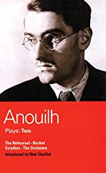 Anouilh Plays: Two: The Rehearsal, Becket, Eurydice, and the Orchestra: Vol 2 (World Classics)