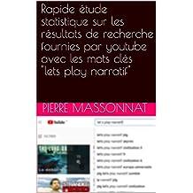 """Rapide étude statistique sur les résultats de recherche fournies par youtube avec les mots clés """"lets play narratif"""" (French Edition)"""
