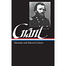 Ulysses S. Grant: Memoirs and Selected Letters (LOA #50) (Library of America Civil War Memoirs Collection Book 1)