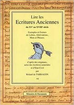 Lire les Ecritures anciennes du XVe au XVIIIe siècle : Exemples et formes de lettres, abréviations, mots et phrases d'après des originaux, actes des Archives notariales, et d'état-civil