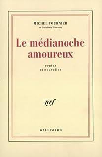 Le médianoche amoureux : contes et nouvelles, Tournier, Michel