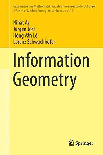 Information Geometry (Ergebnisse der Mathematik und ihrer Grenzgebiete. 3. Folge / A Series of Modern Surveys in Mathematics) by Springer