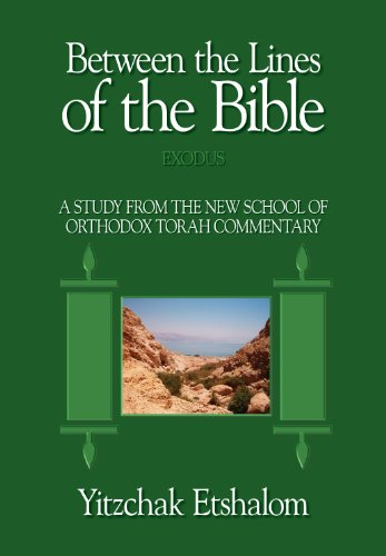 Between the Lines of the Bible: Exodus: A Study from the New School of Orthodox Torah Commentary