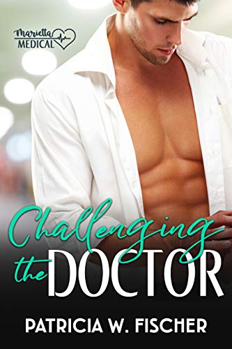 Challenging the Doctor (Marietta Medical  Book 2) by [Fischer, Patricia W. ]