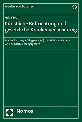 Kunstliche Befruchtung Und Gesetzliche Krankenversicherung: Zur Verfassungsmassigkeit Des 27a Sgb V Nach Dem Gkv-modernisierungsgesetz (Arbeits- und Sozialrecht) (German Edition)