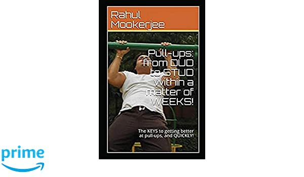 Pull-ups: from DUD to STUD within a matter of WEEKS!: The KEYS to getting better at pull-ups, and QUICKLY!: Amazon.es: Rahul Mookerjee: Libros en idiomas ...