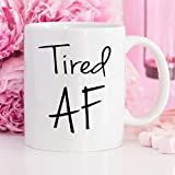 Tired AF Ceramic Coffee Mug, New Mom, Toddlers, Student Mug, Graduation Gift, Tired, Mom Of Twins, New Dad, Coffee Mug, 11oz Mugs