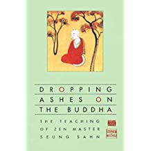 Dropping Ashes on the Buddha: The Teachings of Zen Master Seung Sahn