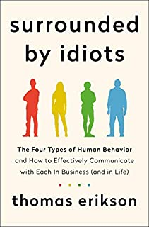 Book Cover: Surrounded by Idiots: The Four Types of Human Behavior and How to Effectively Communicate with Each in Business