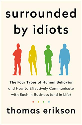 Pdf Relationships Surrounded by Idiots: The Four Types of Human Behavior and How to Effectively Communicate with Each in Business (and in Life)