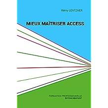 Mieux maîtriser Access: Un outil de familiarisation à la base de données Access (Informatique du quotidien) (French Edition)