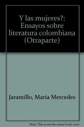 Y las mujeres?: Ensayos sobre literatura colombiana (Otraparte) (Spanish Edition)