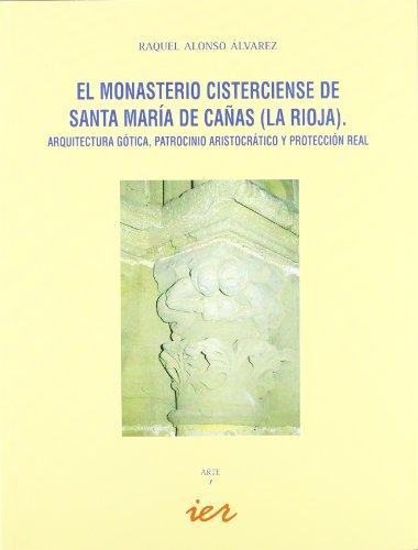 Descargar Libro El Monasterio Cisterciense De Santa María De Cañas : Arquitectura Gótica, Patrocinio Aristocrático Y Protección Real R. Alonso Alvarez