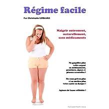 Régime facile - Maigrir autrement, naturellement, sans médicaments (French Edition)