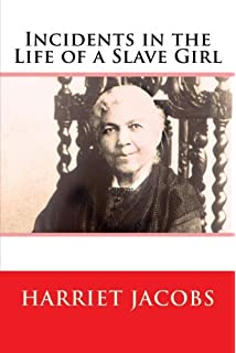 incidents in the life of a slave girl harriet ann jacobs incidents in the life of a slave girl