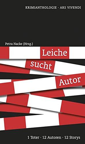 Leiche sucht Autor - 1 Toter, 12 Autoren, 12 Stories