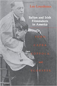 Book Italian and Irish Filmmakers in America: Ford, Capra, Coppola, and Scorsese by Lee Lourdeaux (1993-03-03)