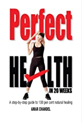 Perfect Health in 20 Weeks Kindle Edition