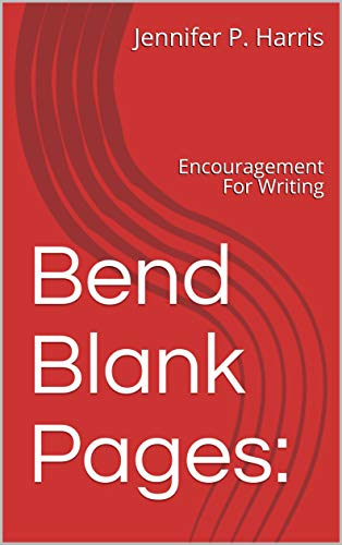 Bend Blank Pages: Encouragement For Writing by [Harris, Jennifer P.]