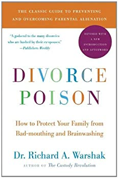 Divorce Poison New and Updated Edition: How to Protect Your Family from Bad-mouthing and Brainwashing by [Warshak, Dr. Richard A.]