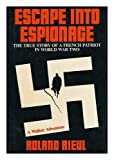 img - for Escape Into Espionage - the True Story of a French Patriot in World War Two book / textbook / text book