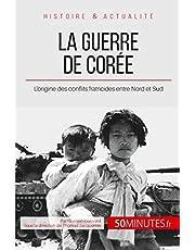 La guerre de Corée: L'origine des conflits fratricides entre Nord et Sud