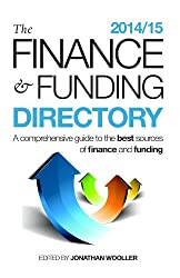The Finance and Funding Directory 2014/15: A comprehensive guide to the best sources of finance and funding