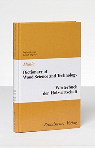 Dictionary of Wood Science and Technology /Wörterbuch der Holzwirtschaft: English-German /Deutsch-Englisch