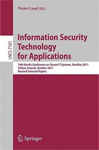 Information Security Technology for Applications: 16th Nordic Conference on Security IT Systems, NordSec 2011, Talinn, Estonia, 26-28 October 2011, ... Papers (Lecture Notes in Computer Science) (2012-05-07) ebook