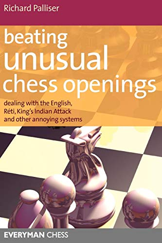 Beating Unusual Chess Openings: Dealing With The English, Réti, King's Indian Attack And Other Annoying Systems (Everyman Chess)