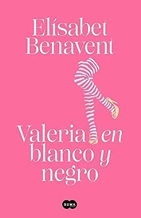 Valeria En Blanco Y Negro Saga Valeria 3 Spanish Edition Kindle Edition By Benavent Elísabet Literature Fiction Kindle Ebooks