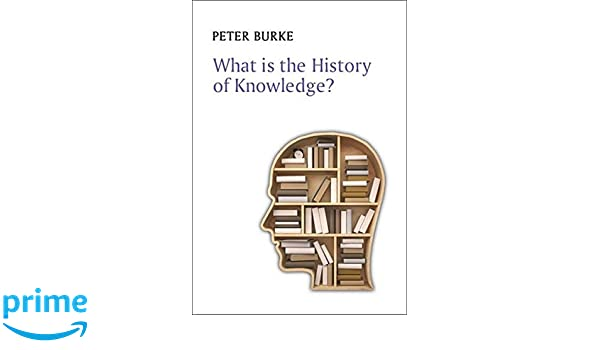 Amazon what is the history of knowledge what is history amazon what is the history of knowledge what is history 9780745669847 peter burke books fandeluxe Choice Image