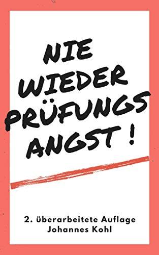 Nie wieder Prüfungsangst - effektiv lernen - Ängste besiegen - bessere Noten schreiben - für mündliche und schriftliche Prüfungen (German Edition) (Mündliche Mündliche)